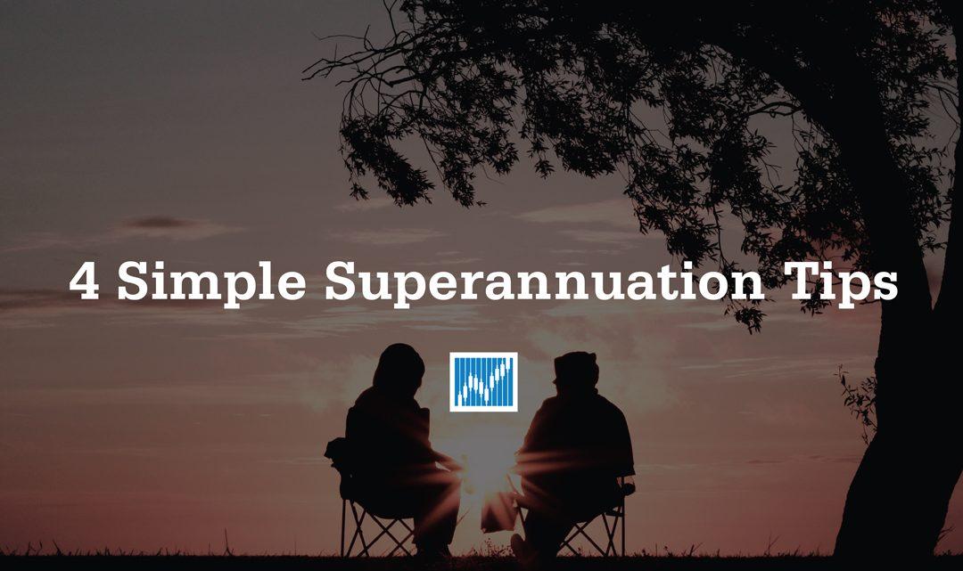 4 Simple Superannuation Tips